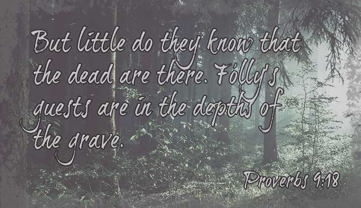 Folly's Guests Are in the Grave - Proverbs 9:18