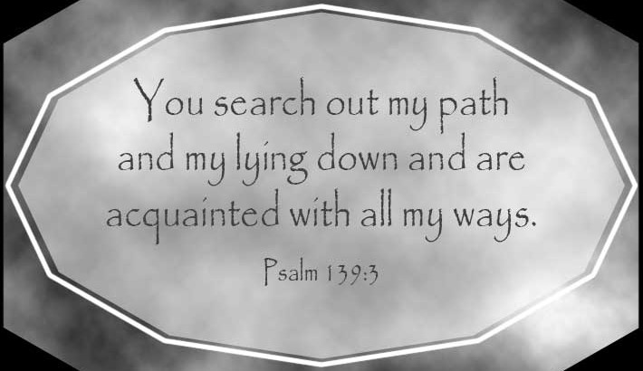 God Knows You - Psalm 139:3