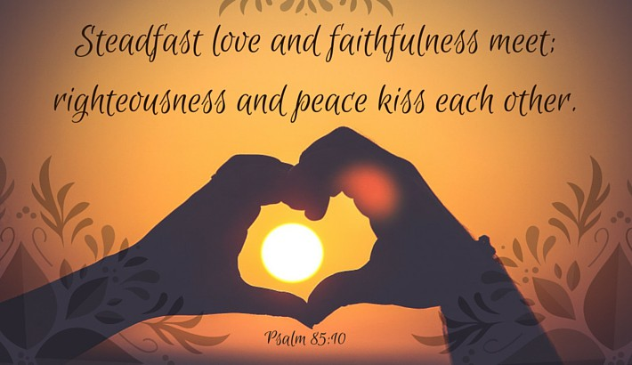 Love and Faithfulness Meet - Psalm 85:10