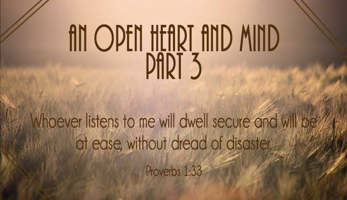 An Open Heart and Mind - Part 3 - Proverbs 1:33