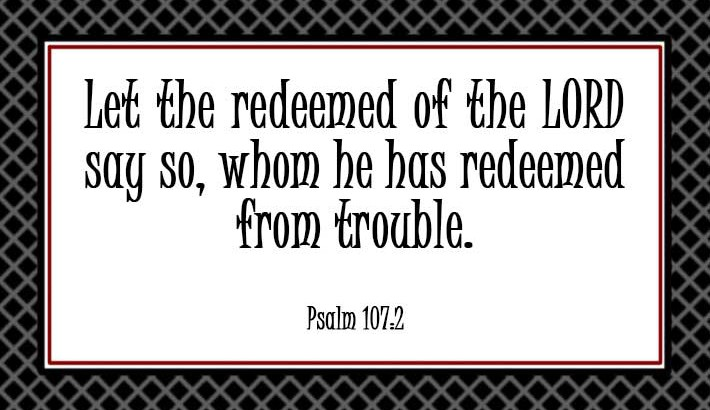 Let the Redeemed Say So - Psalm 107:2