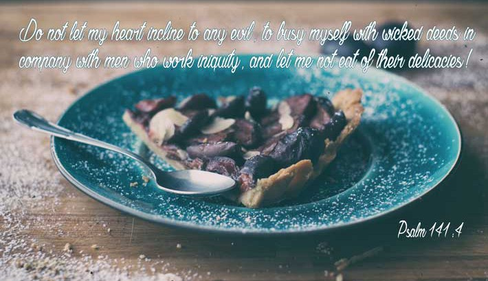 Eat Not of Their Delicacies - Psalm 141:4