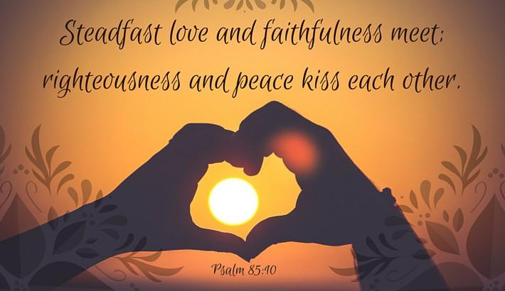 Love and Faithfulness Meet - Psalm 85:10