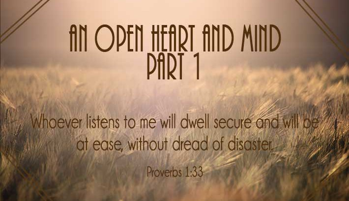 An Open Heart and Mind - Part 1- Proverbs 1:33