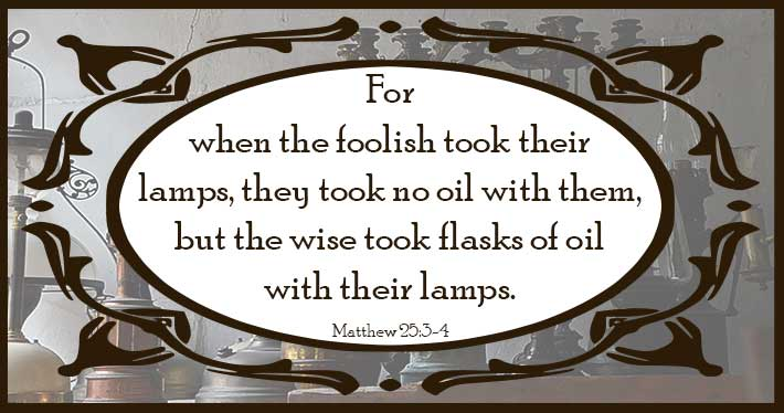 The Wise Brought Flasks of Oil - Matthew 25:3-4